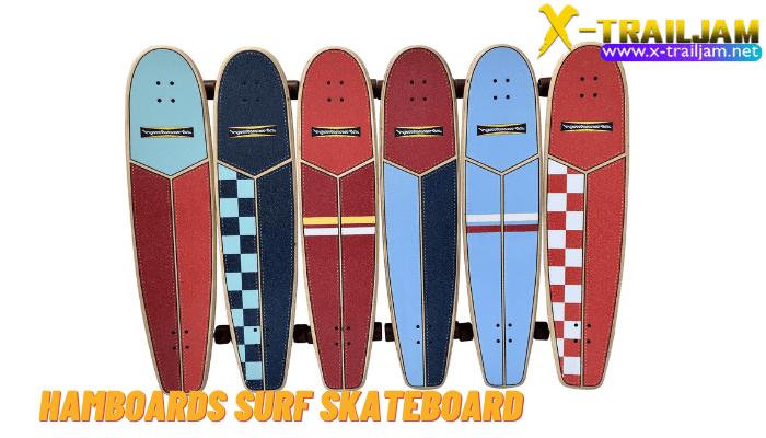 Hamboards Surf Skateboard และถ้าใครที่เป็น นัก Surf สาย Longboard แล้วล่ะก็คุณคงอยากจะมองหา Surfskateซักรุ่นที่ตรงตามความต้องการของคุณ